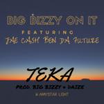 Big Bizzy Feat Jae Cash_Ben Da Future-Teka(Prod.By Big Bizzy Daize)