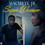 Machete Jr -Super woman-Prod Dj waar Shabulila