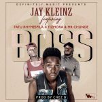 Jay Kleinz Ft. Tatu Rhymespila, Tizmora & Mr Chunde – BOSS Prod By CHEZ B