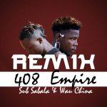 408 Empire Sub sabala Feat Wau-Remix-(Prod By T Flex)