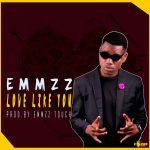 Emmzz-Love like You-Prod By EmmzzTouch
