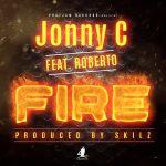 Jonny Cee ft. Roberto - Fire (Prod by Skillz)