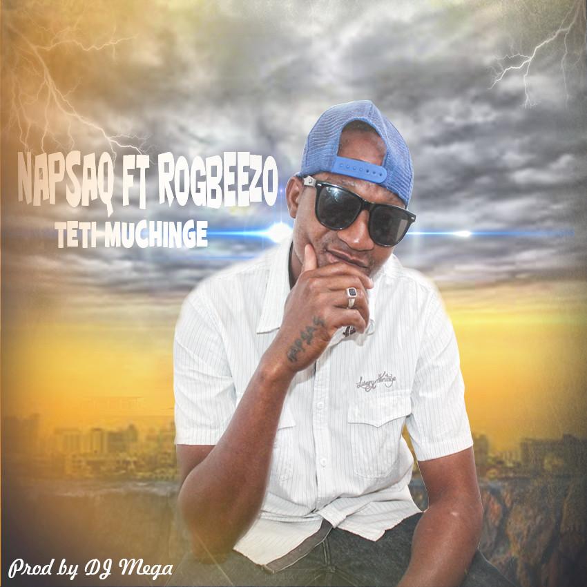 NapsaQ Ft Rogbeezo-Teti Muchinge-Prod By Mega