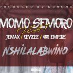 Momo Semoro-Feat Jemax-Keyzee-408 Empire-Nshilala Bwino-Prod By DJ Momo