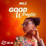MILZ- Good Woman-Producd By  House of Riddim