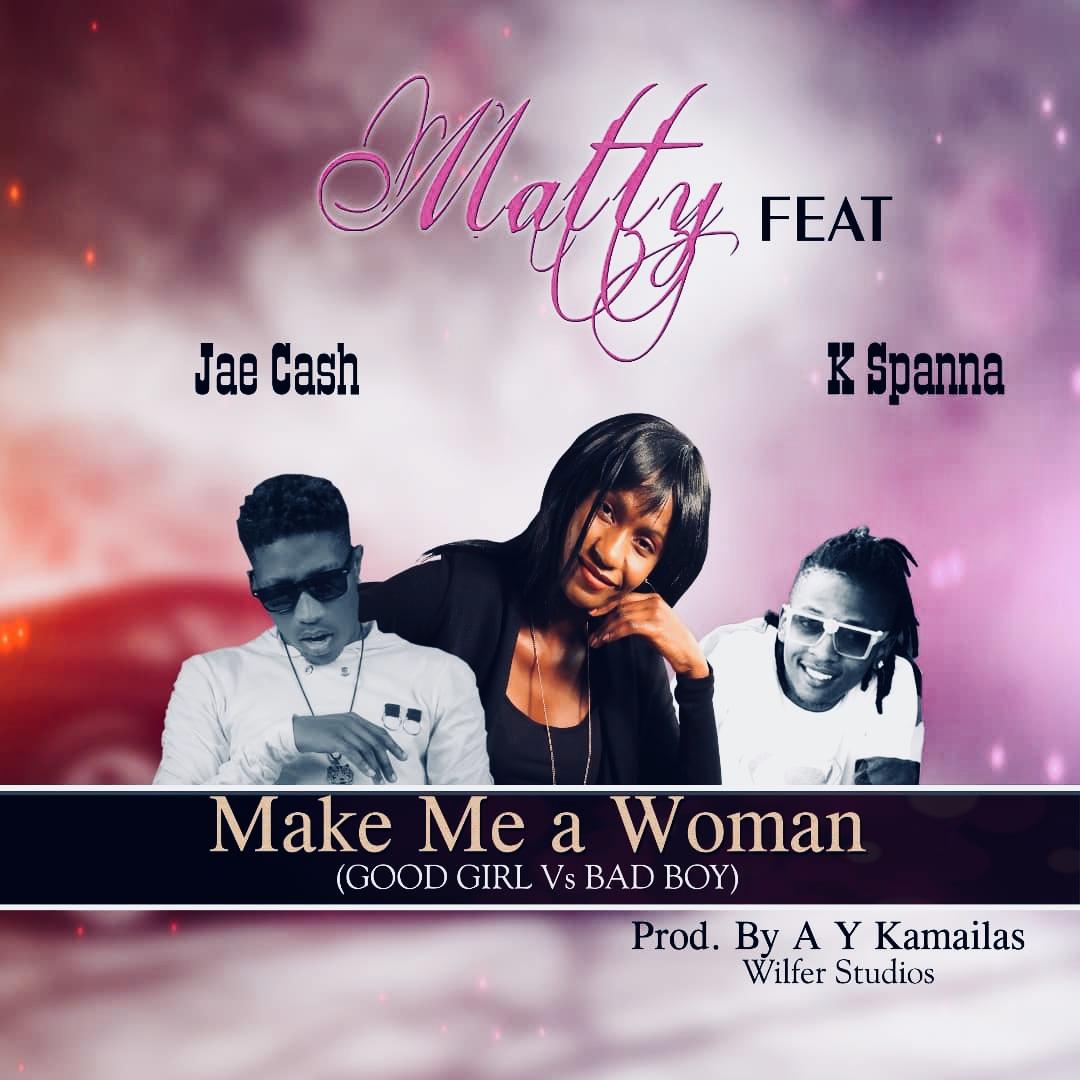 Matty-Feat Jae Cash & K Spanna-Make Me a Woman-Prod By A Y Kamailas