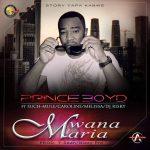 Prince Boyd ft Such-Mule X Caroline X Melissa X DJ Risky _ Mwana Maria. Produced by T-Sean and Nizzy Pro
