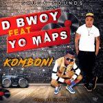 D BWOY ft Yo Maps Komboni-Prod By Yo Maps