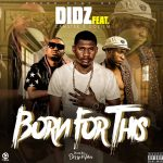 Didz-Feat Camster & Coziem-Born For This-Prod By Dizzy
