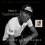 Tris D 179- Tulachilisha (Prod by Mzenga MaN)