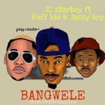 JC Starboy Ft RuffKid-Bangwele.Prod By Jazzy Boy MP3