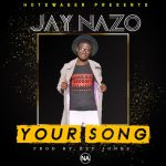 Jay Nazo-Your Song-Prod By Ezy Jones