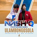 Nash Q-Feat Daev-Ulambongosola-Prod By Mr Stash