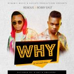 Rexious Ft Bobby East-Why-Prod At Dynamic Records