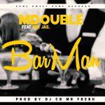 Mdouble feat Ene Jae-Bar Man-Prod By Dj Cb Mr Fresh