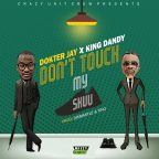 Dokter Jay Ft King Dandy -Don't Touch My Shuu -(Prod By Dismanto & Tino)