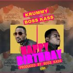 Krummy- Feat Boss Kass- Happy Birthday-(Prod By Boss Kass)
