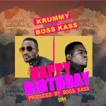 Krummy- Feat Boss Kass- Happy Birthday-(Prod By Boss Kass)