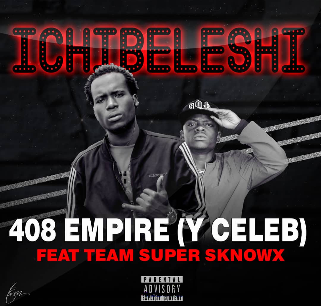 408 Empire(Y Celeb) Feat Team Super Sknowx-Ichibeleshi