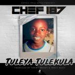 Chef-187-Tuleya-Tulekula-Prod-By-Tonny-Breezy-Fraicy-Beats