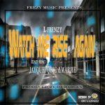 L-frenzy Watch me Rise Again ft JayQe,Marjie & Qbic stylez (Prod By Dj Marcus)