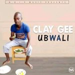 Clay Gee-Ubwali-(Prod By N.G.I.P Music)