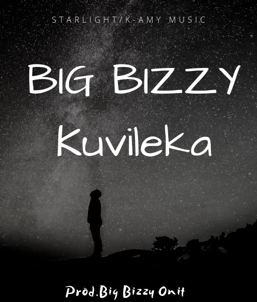 Big Bizzy-Kuvileka(Prod.By Big Bizzy)