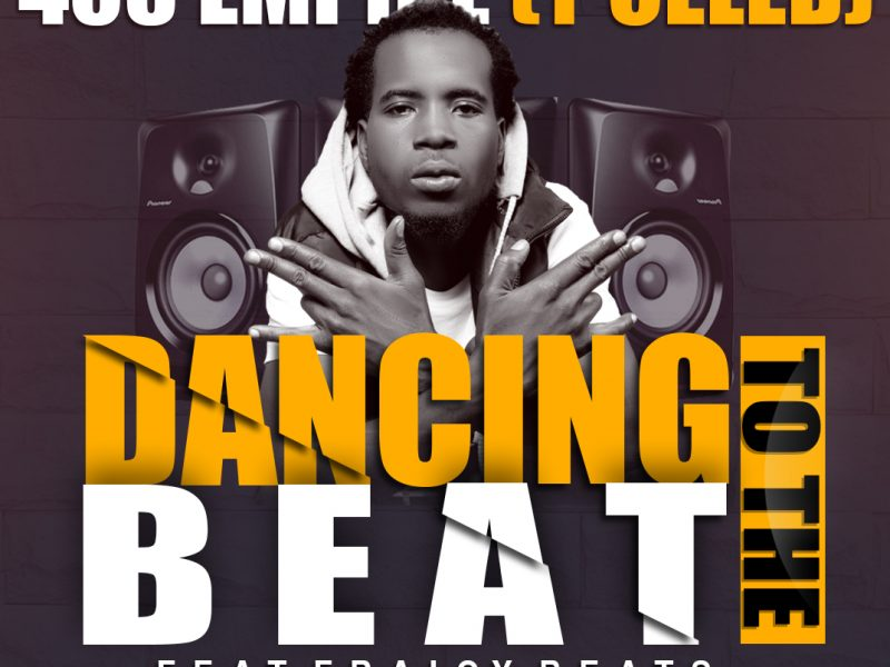408 Empire- Y Celeb Feat Fraicy Beats-Dancing To The Beat(Prod By Fraicy)