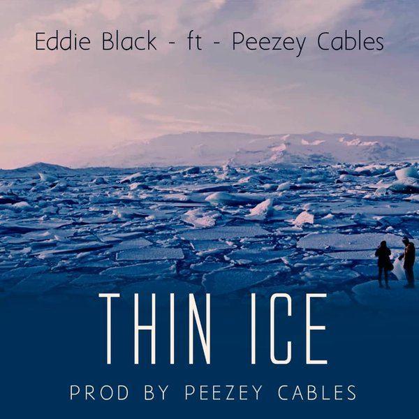 Eddie-Black-thin-ice-ft-Peezey-cables(Prod By Peezey-cables)