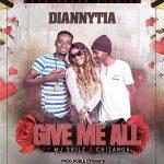 Diannytia-Feat MJ Skilz & Chizanga-Give Me All-(Prod By Noble Dynamite)