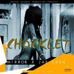 Chocklet-Feat.Jae Cash-Mirror-(Prod By Tok Cido)