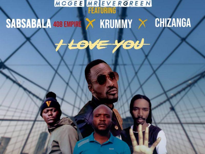 McGee Mr Evergreen ft 408 empire-  Sabsabala X Krummy- Kanselela X Chizanga-I love you-Prod By Dj Next