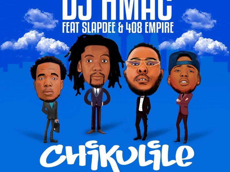 Dj H-Mac Ft. Slapdee & 408 Empire – Chikulile-(Prod By Jazzy Boy)