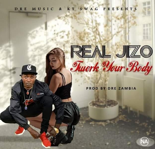 Real Jizo-Twerk Your Body-(Prod By Dre Zambia)