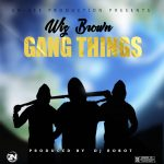 Wiz Brown-Gang Things-(Prod By Dj Robot)