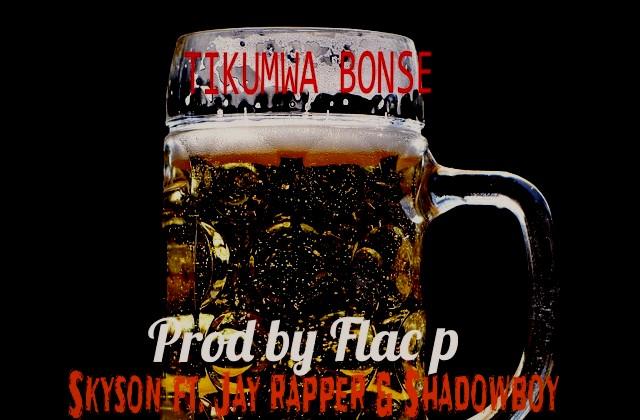 Skyson ft.jay rapper & shadowboy-tikumwa bonse (Prod By flac P)