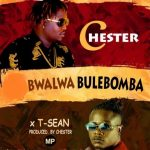 Chester-ft-T-Sean-Bwalwa-bulebomba