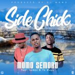 Momo Semoro ft jemax & yo maps side chick (Prod by DJ Momo)