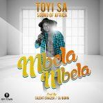 ToYi SA  Sound of Africa-Mbela Mbela-(Prod By Silent Erazer/Dj Born)