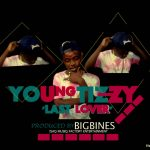 YOUNG TIZZY HOMELA-LAST LOVER(Prod by BIGBINES)
