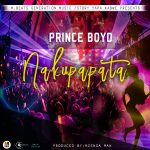 Prince Boyd _ Nakupapata (Prod  M.Beats Generation Music)