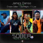 James Danso Feat.Cream Dollar X DarkNight & T-Low-Sober(Prod By Cream Dollar)