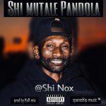 ShiNox Shi mutale Pandola-(prod By Kofi Mix)