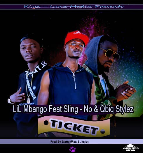 Lil Mbangu ft Sling No & Qbiq Stylez – Ticket(Prod By Jenius & Scatterman)