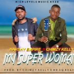 Harshy Empire ft chimzy kelly-my super woman(Prod By chimzy kelly and sq beats)