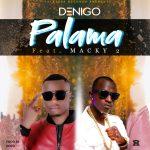 Denigo Ft Macky2_ Palama  (Prod. by Doco)