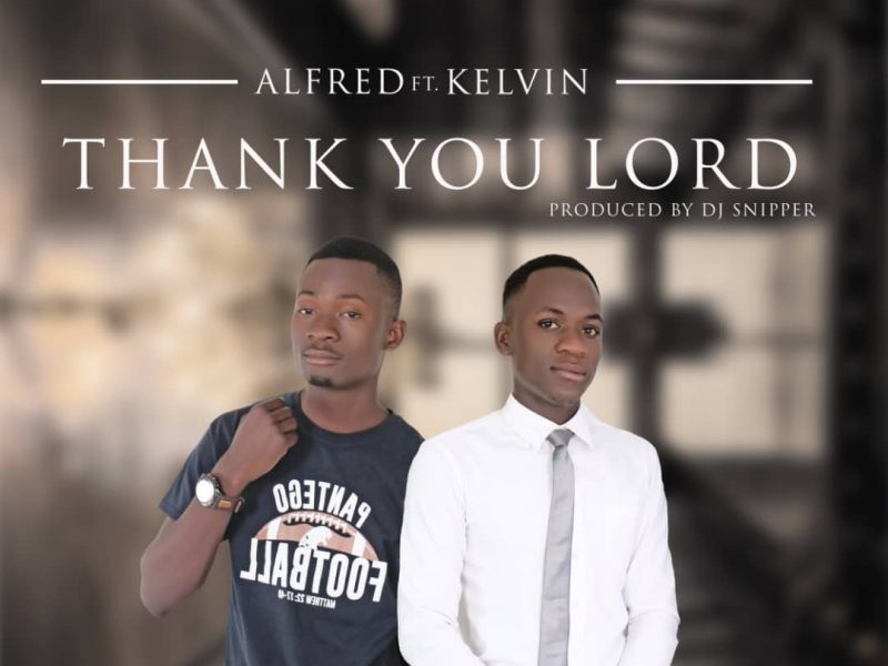 Alfred Ft Kelvin-Thank You Lord(Prod By Dj Snipper)