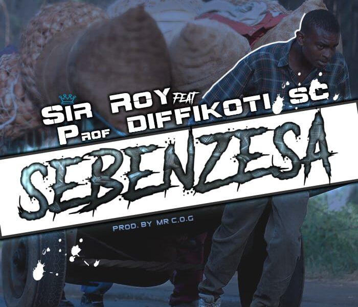 Sir Roy Feat Prof Diffikoti-Sebenzesa-Prod By COG