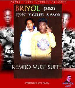 Briyol Feat Y Celeb-Kembo must suffer-(Prod by Fraicy beats)