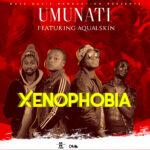 Umunati Feat Aqualskin-Xenophobia-(Prod at Mass Music Studios)